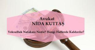 Yoksulluk Nafakası Nedir Hangi Hallerde Kaldırılır - Avukat Nida KUTTAŞ - Şanlıurfa Avukatı