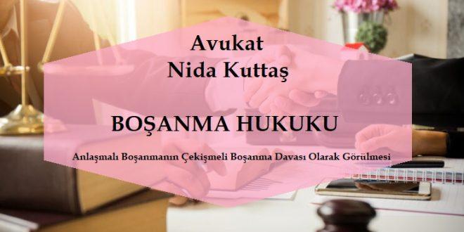 Anlaşmalı Boşanmanın Çekişmeli Boşanma Davası Olarak Görülmesi - Avukat Nida Kuttaş - Şanlıurfa Avukatı