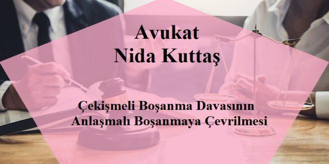 Çekişmeli Boşanma Davasının Anlaşmalı Boşanmaya Çevrilmesi - Avukat Nida KUTTAŞ - Şanlıurfa